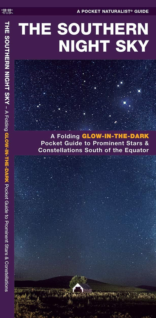 The Southern Night Sky Glow-In-the-Dark Pocket Guide to Prominent Stars & Constellations South of the Equator
