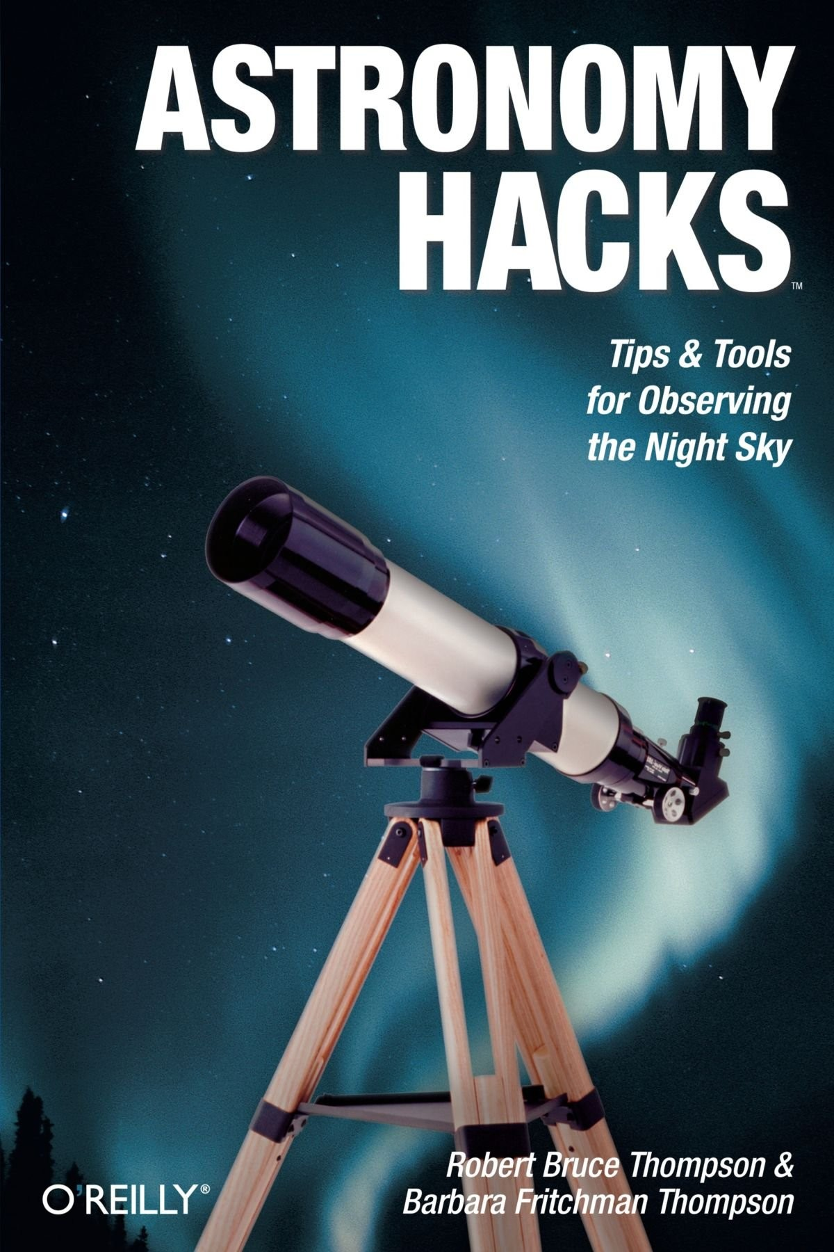 Astronomy Hacks Tips and Tools for Observing the Night Sky by Robert Bruce Thomson & Barbara Fritchman Thomson