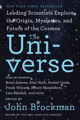 The Universe: Leading Scientists Explore The Origin Mysteries And Future Of The Cosmos