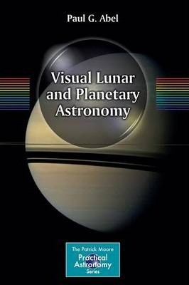 Visual Lunar and Planetary Astronomy by Paul G. Abel