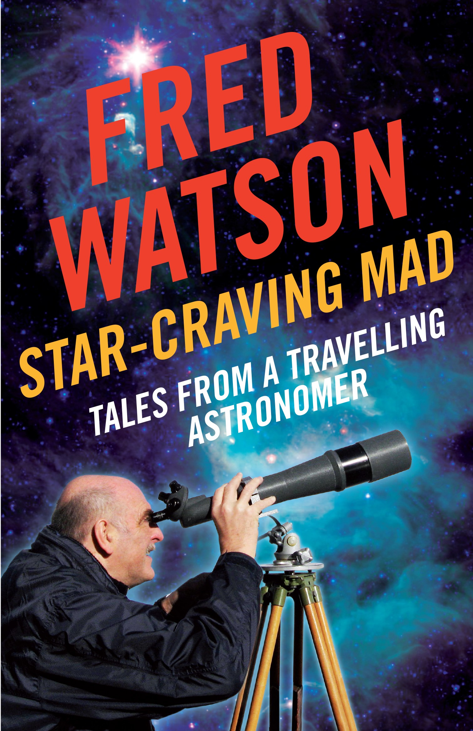 Star-Craving Mad - Tales from a travelling astronomer by Fred Watson