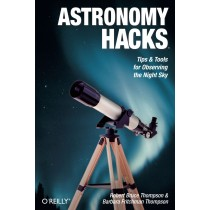 Astronomy Hacks: Tips and Tools for Observing the Night Sky by Robert Bruce Thomson & Barbara Fritchman Thomson