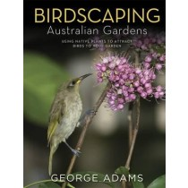 Birdscaping Australian Gardens by George Adams