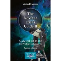 The NexStar Users Guide II for the LCM SLT SE CPC Sky Prodigy and Astro Fi by Michael Swanson