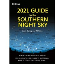 2021 Guide to the Night Sky Southern Hemisphere: A Month-By-Month Guide to Exploring the Skies above Australia, New Zealand and South Africa by Strom Dunlop