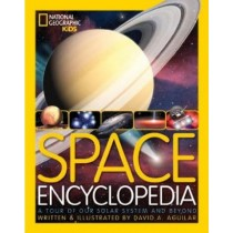National Geographic Kids Space Encyclopedia: A Tour of Our Solar System and Beyond by David A. Aguilar