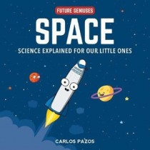 Space for Smart Kids, 1: A Little Scientist's Guide to Astronauts, Gravity, Rockets, and the Atmosphere